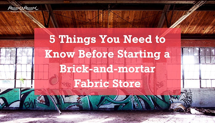 5 Things you need to know before starting a bricks-and-mortar fabric shop